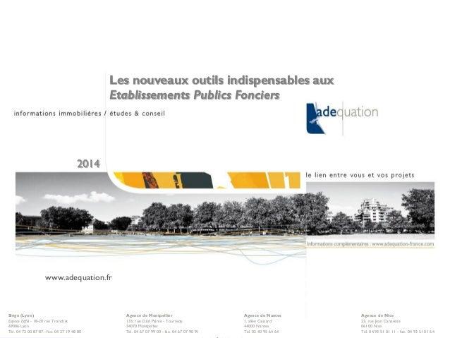 © Adequation - 2014 1 Les nouveaux outils indispensables aux Etablissements Publics Fonciers 2014 www.adequation.fr Siège ...