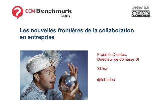 Greensi.fr Les nouvelles frontières de la collaboration en entreprise Frédéric Charles, Directeur de domaine SI SUEZ @fcha...