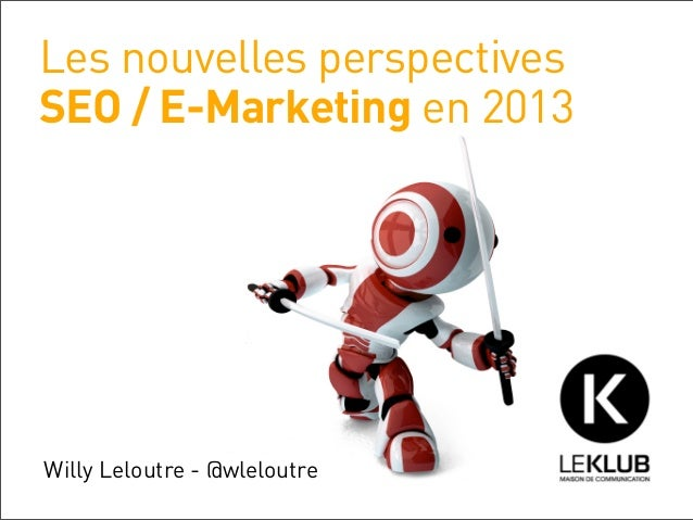Les nouvelles perspectivesSEO / E-Marketing en 2013Willy Leloutre - @wleloutre