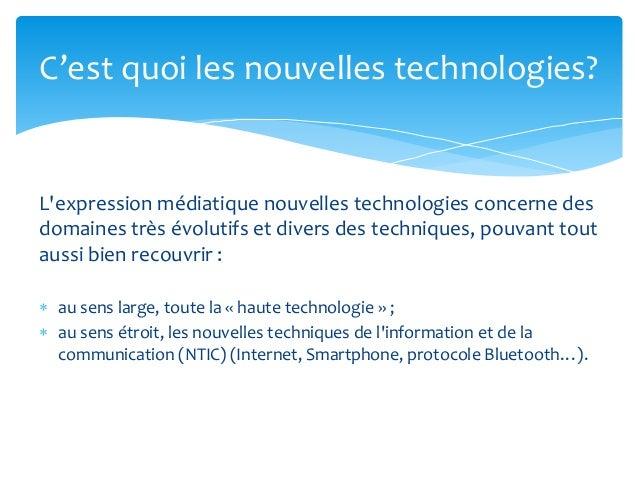 L'expression médiatique nouvelles technologies concerne des domaines très évolutifs et divers des techniques, pouvant tout...