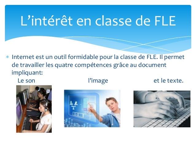  Internet est un outil formidable pour la classe de FLE. Il permet de travailler les quatre compétences grâce au document...