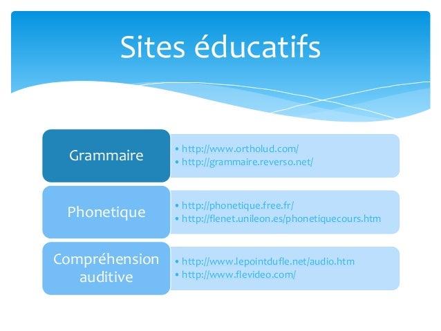 •http://www.ortholud.com/ •http://grammaire.reverso.net/Grammaire •http://phonetique.free.fr/ •http://flenet.unileon.es/ph...