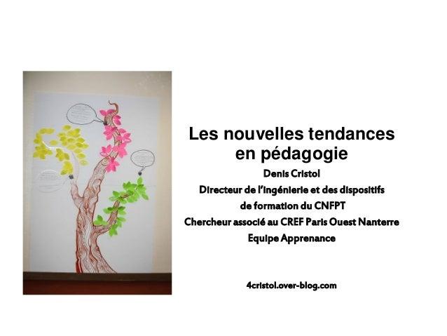 Les nouvelles tendances en pédagogie Denis Cristol Directeur de l'ingénierie et des dispositifs de formation du CNFPT Cher...