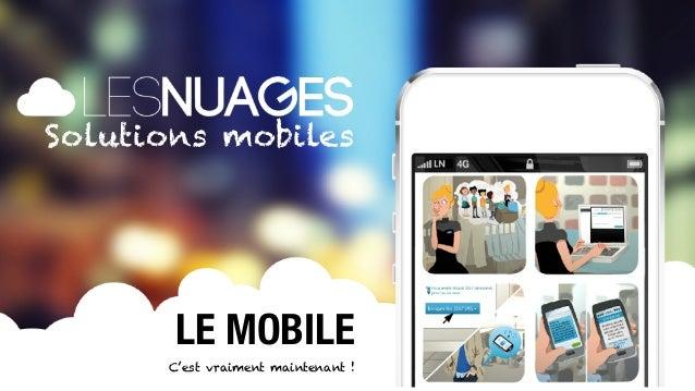 Solutions mobiles                    LE MOBILE                   C'est vraiment maintenant !MOBILE SOLUTIONS              ...