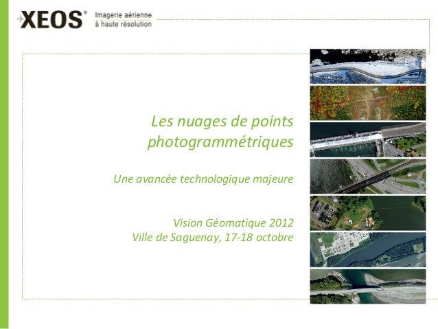 Les nuages de points      photogrammétriquesUne avancée technologique majeure            Vision Géomatique 2012   Ville de...