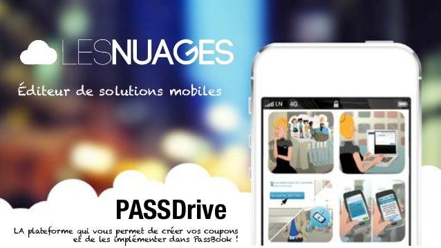 Éditeur de solutions mobiles                         PASSDrive   LA plateforme qui vous permet de créer vos coupons       ...
