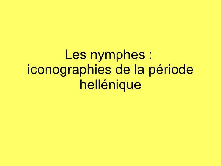 Les nymphes :  iconographies de la période hellénique
