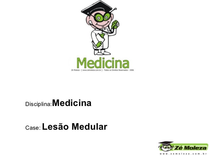 Disciplina: Medicina   Case:   Lesão Medular