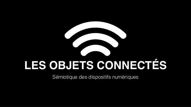 LES OBJETS CONNECTÉS  Sémiotique des dispositifs numériques