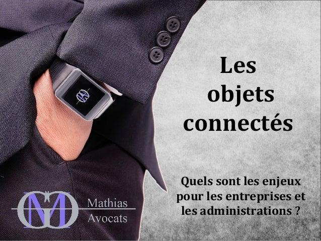 Les  objets  connectés  Quels sont les enjeux  pour les entreprises et  les administrations ?
