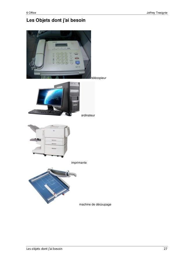 6 Office Joffrey Tresignie Les objets dont j'ai besoin 27 Les Objets dont j'ai besoin télécopieur ordinateur imprimante ma...