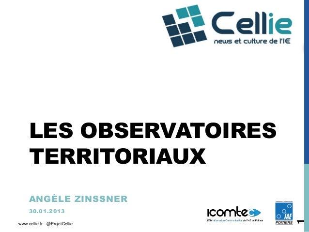 LES OBSERVATOIRES     TERRITORIAUX     ANGÈLE ZINSSNER     3 0 .0 1 .2 0 1 3                                1www.cellie.fr...