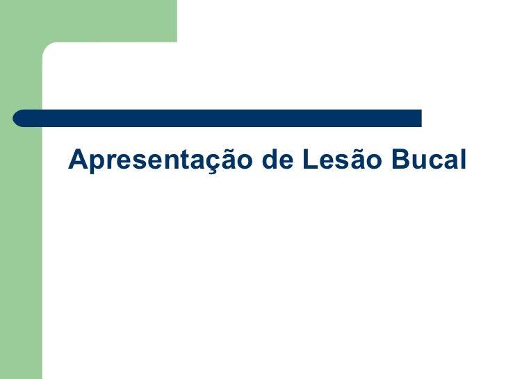 Apresentação de Lesão Bucal