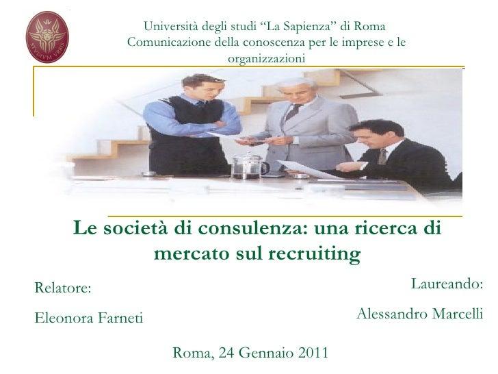 Le società di consulenza: una ricerca di mercato sul recruiting Relatore: Eleonora Farneti Laureando: Alessandro Marcelli ...