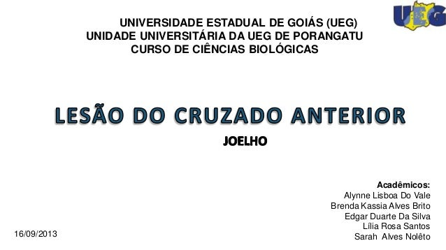 UNIVERSIDADE ESTADUAL DE GOIÁS (UEG) UNIDADE UNIVERSITÁRIA DA UEG DE PORANGATU CURSO DE CIÊNCIAS BIOLÓGICAS  16/09/2013  A...