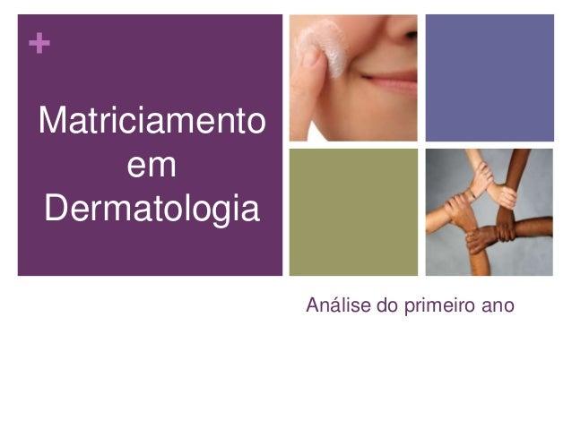 + Análise do primeiro ano Matriciamento em Dermatologia