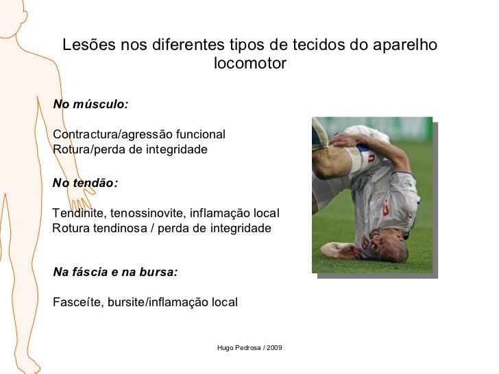 Lesões nos diferentes tipos de tecidos do aparelho locomotor No músculo: Contractura/agressão funcional Rotura/perda de in...
