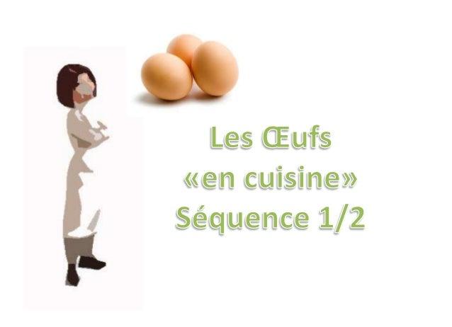 Citer le calibres et les poids associés Règles de stockage et de conservation Déterminer la fraîcheur d'un œuf Réaliser un...