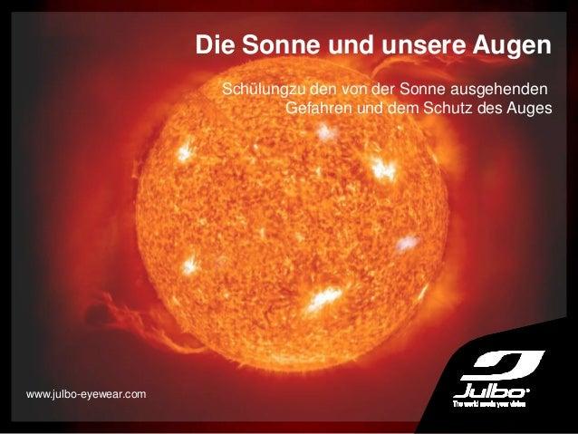 Die Sonne und unsere Augen Schülungzu den von der Sonne ausgehenden Gefahren und dem Schutz des Auges www.julbo-eyewear.com