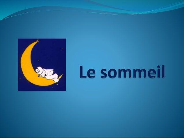 Sommaire Introduction: le sommeil 1-Pourquoi dormons-nous? 2- Que se passe-t-il dans notre corps lorsque nous dormons? 3- ...