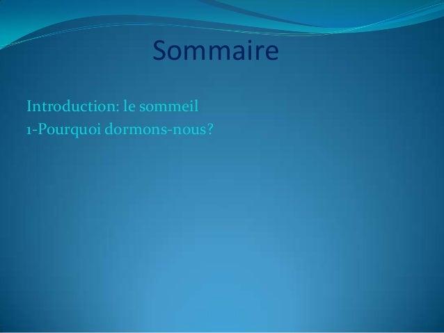 Sommaire Introduction: le sommeil 1-Pourquoi dormons-nous? 2- Le train du sommeil.    