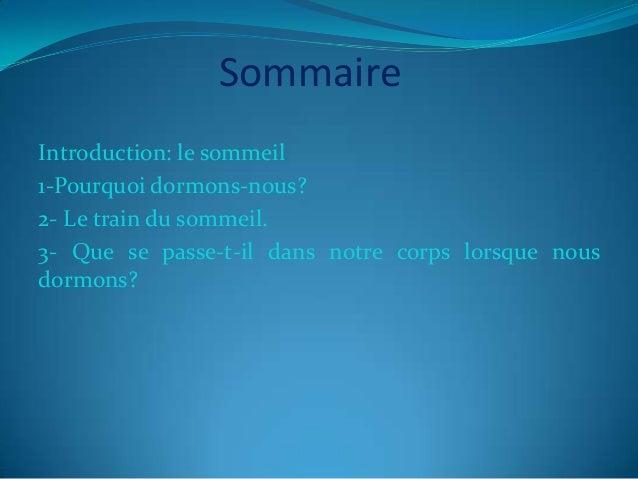 Sommaire Introduction: le sommeil 1-Pourquoi dormons-nous? 2- Le train du sommeil. 3- Que se passe-t-il dans notre corps l...