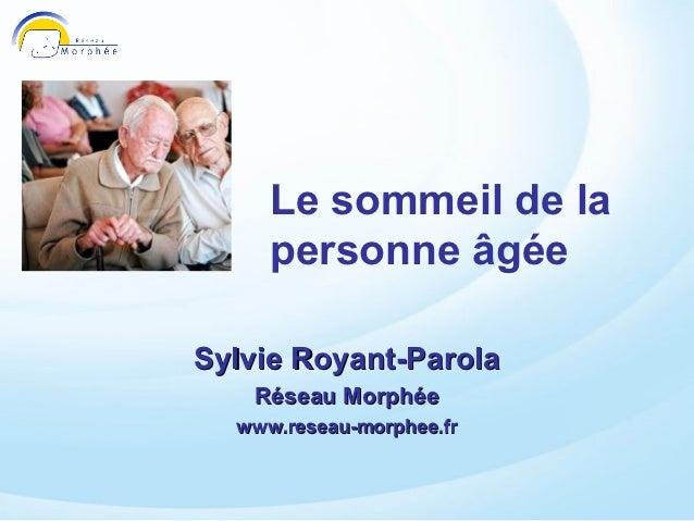Le sommeil de la     personne âgéeSylvie Royant-Parola   Réseau Morphée  www.reseau-morphee.fr