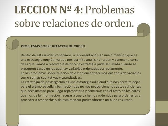 LECCION Nº 4: Problemas sobre relaciones de orden. PROBLEMAS SOBRE RELACION DE ORDEN Dentro de esta unidad conocimos la re...