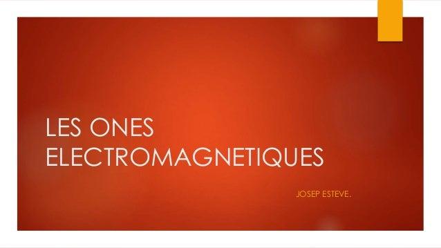 LES ONES  ELECTROMAGNETIQUES  JOSEP ESTEVE.