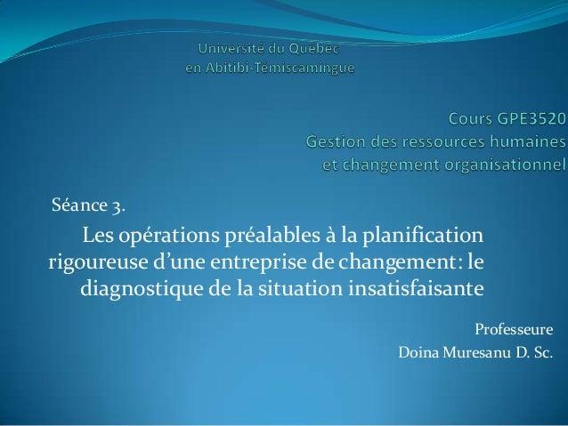 Séance 3.    Les opérations préalables à la planificationrigoureuse d'une entreprise de changement: le    diagnostique de ...