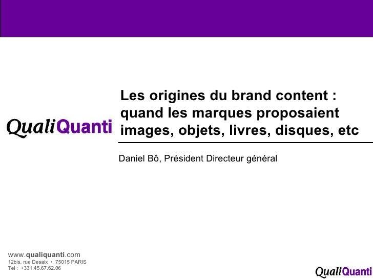 www. qualiquanti .com 12bis, rue Desaix  •  75015 PARIS Tel :  +331.45.67.62.06 Les origines du brand content : quand les ...