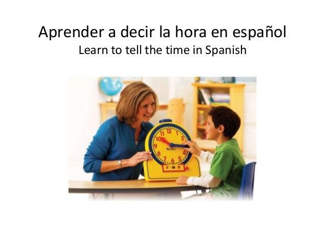 Aprender a decir la hora en español Learn to tell the time in Spanish