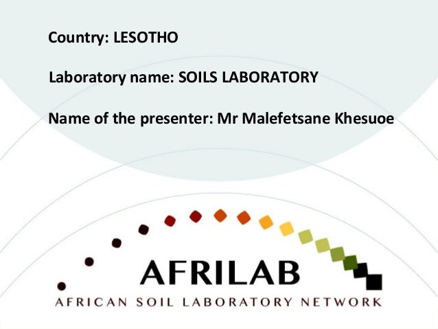 Laboratory name: SOILS LABORATORY Country: LESOTHO Name of the presenter: Mr Malefetsane Khesuoe
