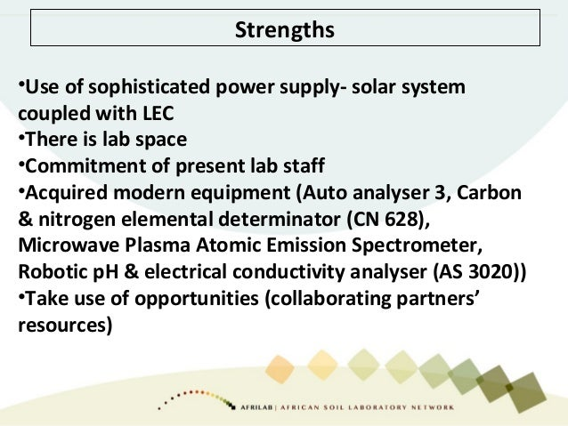 Strengths •Use of sophisticated power supply- solar system coupled with LEC •There is lab space •Commitment of present lab...