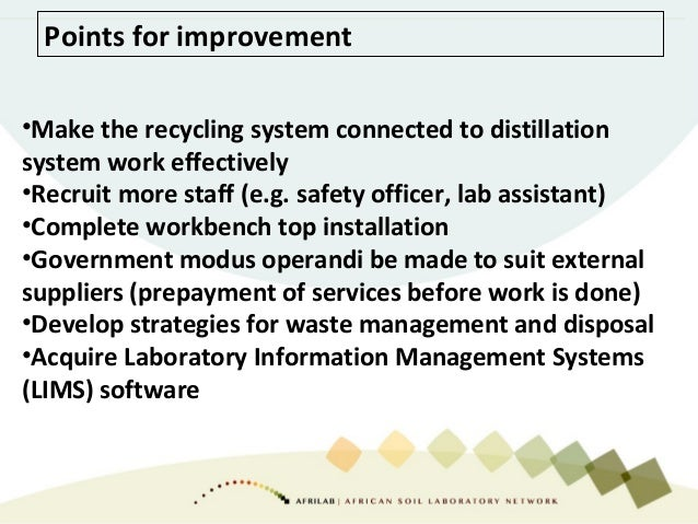 Points for improvement •Make the recycling system connected to distillation system work effectively •Recruit more staff (e...