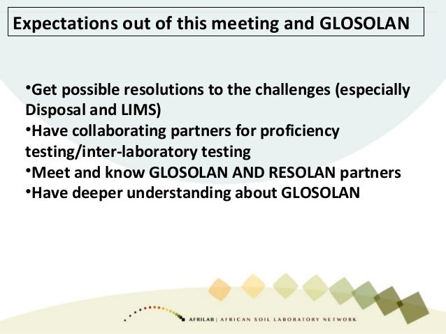Expectations out of this meeting and GLOSOLAN •Get possible resolutions to the challenges (especially Disposal and LIMS) •...