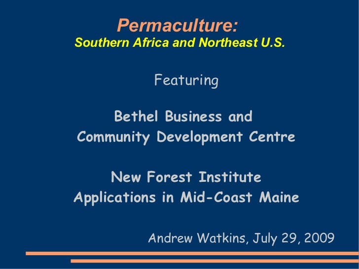 Permaculture:Southern Africa and Northeast U.S.            Featuring    Bethel Business andCommunity Development Centre   ...