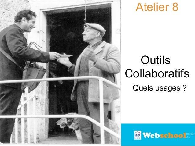 Atelier 8  Outils Collaboratifs Quels usages ?