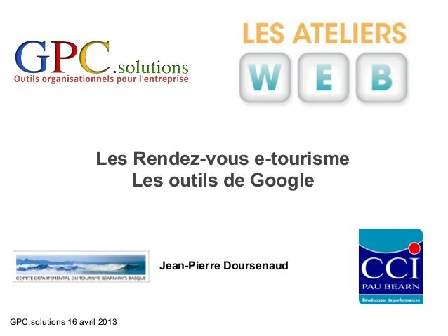 Les Rendez-vous e-tourisme                         Les outils de Google                              Jean-Pierre Doursenau...