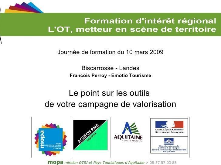 Journée de formation du 10 mars 2009             Biscarrosse - Landes        François Perroy - Emotio Tourisme         Le ...