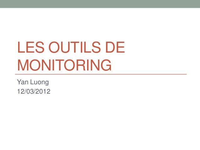 LES OUTILS DEMONITORINGYan Luong12/03/2012