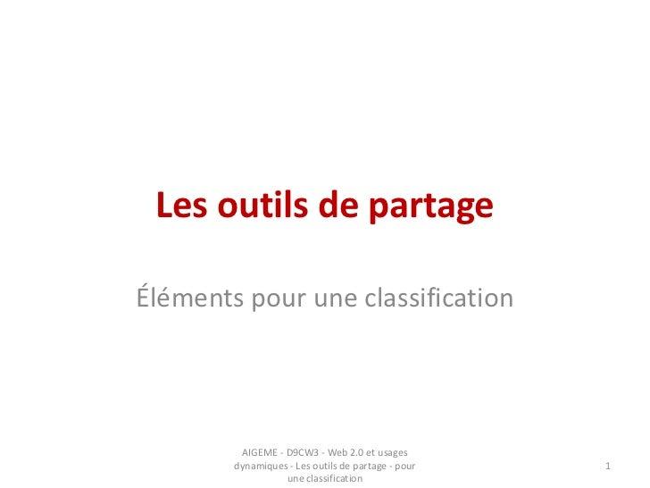 Les outils de partage<br />Éléments pour une classification<br />1<br />AIGEME - D9CW3 - Web 2.0 et usages dynamiques - Le...