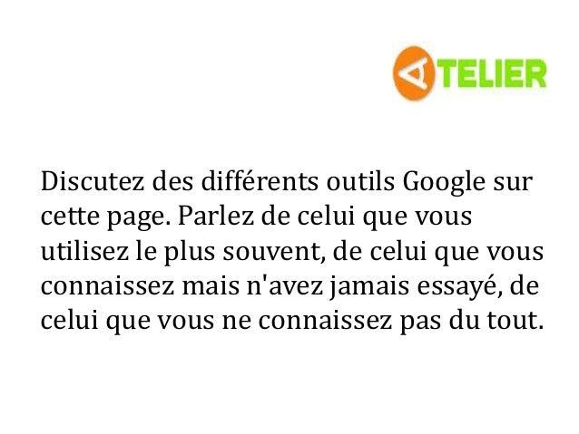 Discutez des différents outils Google sur cette page. Parlez de celui que vous utilisez le plus souvent, de celui que vous...