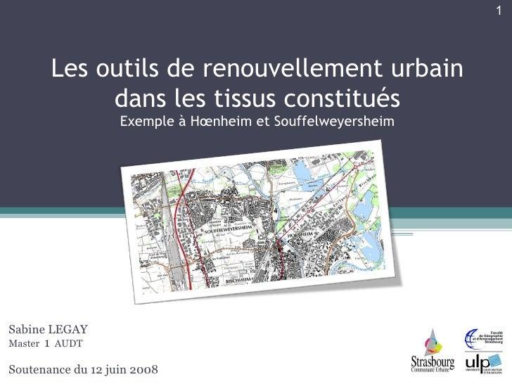 Les outils de renouvellement urbain dans les tissus constitués Exemple à Hœnheim et Souffelweyersheim Sabine LEGAY Master ...
