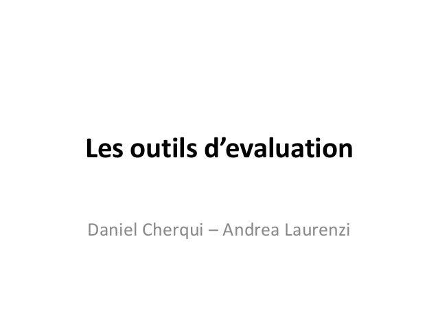 Les outils d'evaluation Daniel Cherqui – Andrea Laurenzi