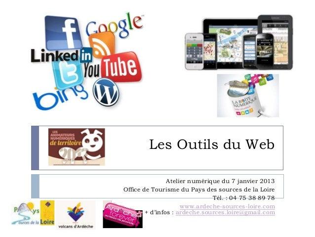 Les Outils du Web                Atelier numérique du 7 janvier 2013Office de Tourisme du Pays des sources de la Loire    ...