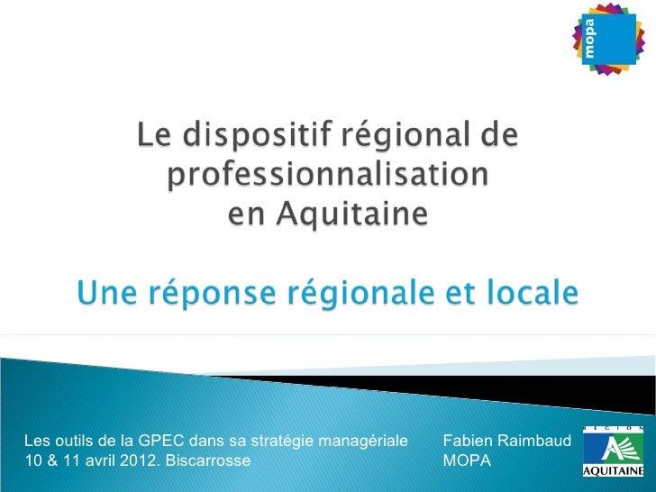 Les outils de la GPEC dans sa stratégie managériale   Fabien Raimbaud10 & 11 avril 2012. Biscarrosse                      ...