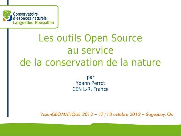 Les outils Open Source          au servicede la conservation de la nature                       par                  Yoann...