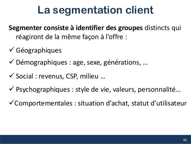 La segmentation client Segmenter consiste à identifier des groupes distincts qui réagiront de la même façon à l'offre :  ...