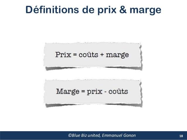 Définitions de prix & marge 18©Blue Biz united, Emmanuel Gonon